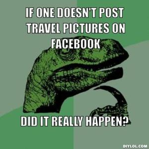 resized_philosoraptor-meme-generator-if-one-doesn-t-post-travel-pictures-on-facebook-did-it-really-happen-c8bbd5